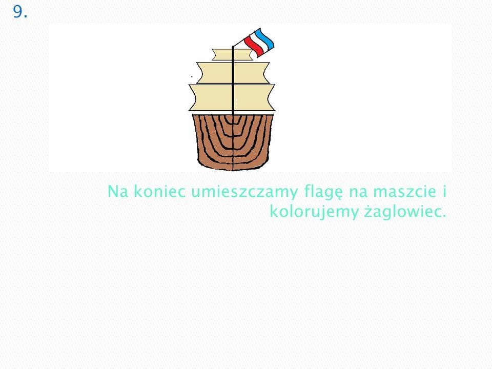 9. Na koniec umieszczamy flagę na maszcie i kolorujemy żaglowiec.
