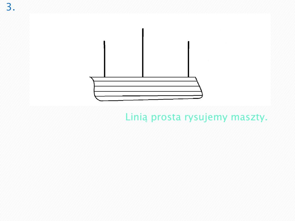 3. Linią prosta rysujemy maszty.