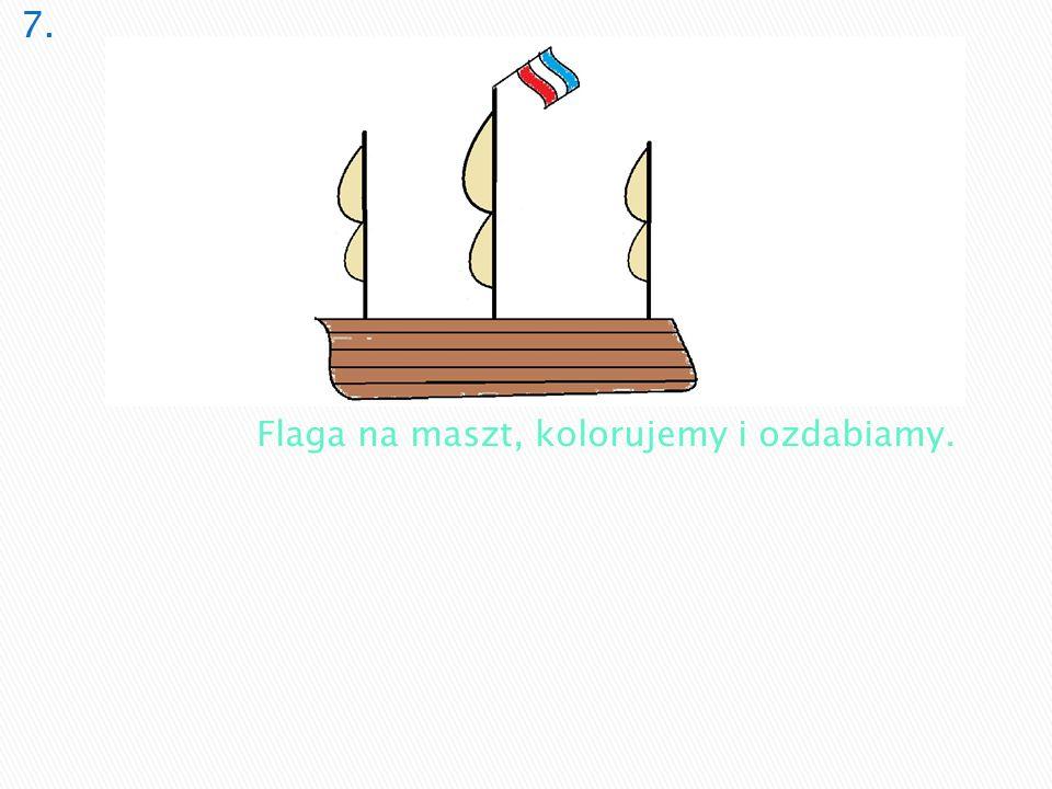 7. Flaga na maszt, kolorujemy i ozdabiamy.