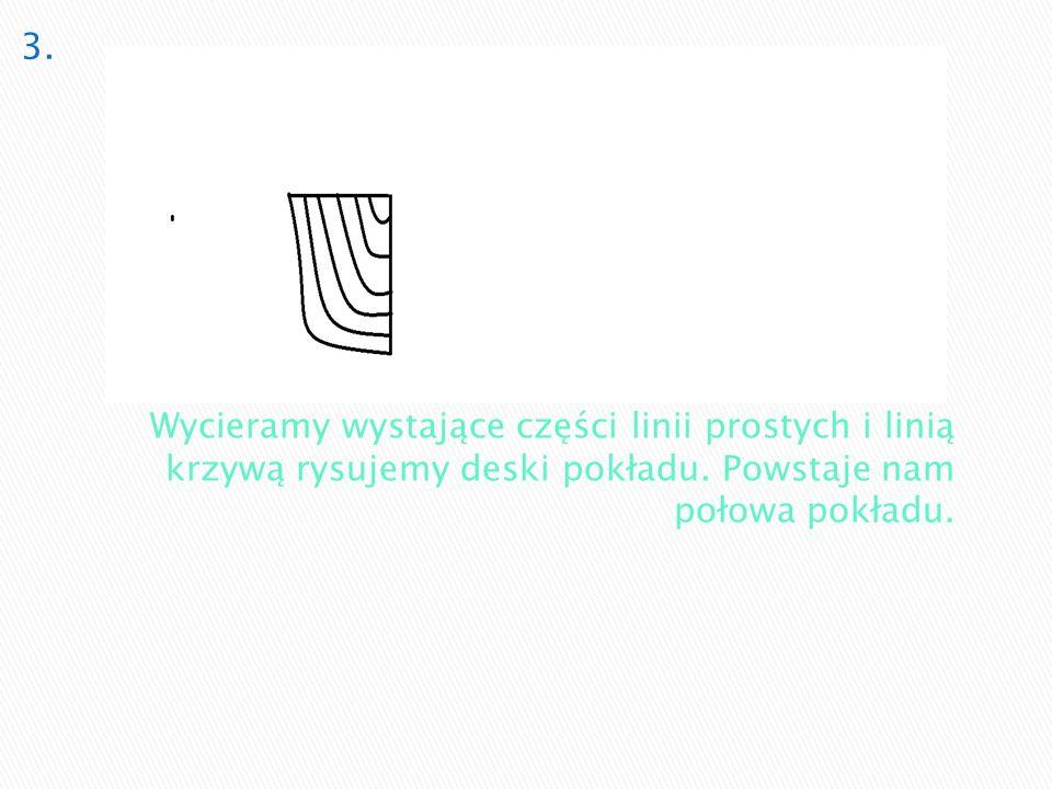 3. Wycieramy wystające części linii prostych i linią krzywą rysujemy deski pokładu.