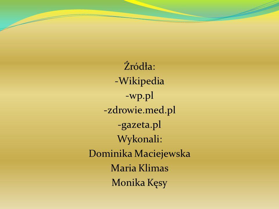 Źródła: -Wikipedia -wp. pl -zdrowie. med. pl -gazeta