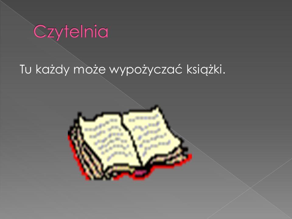 Czytelnia Tu każdy może wypożyczać książki.