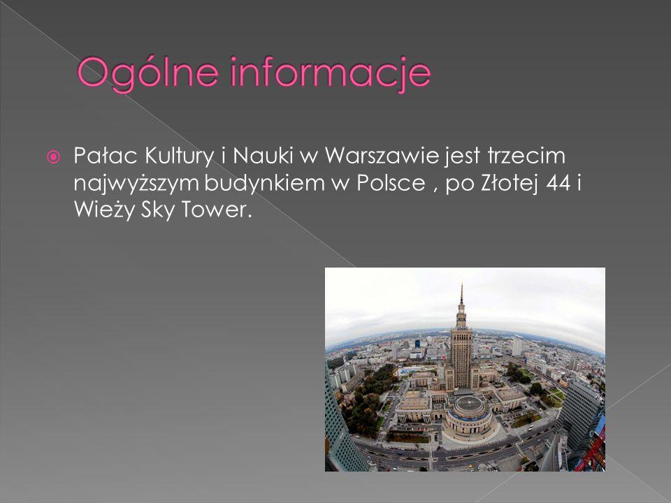 Ogólne informacjePałac Kultury i Nauki w Warszawie jest trzecim najwyższym budynkiem w Polsce , po Złotej 44 i Wieży Sky Tower.
