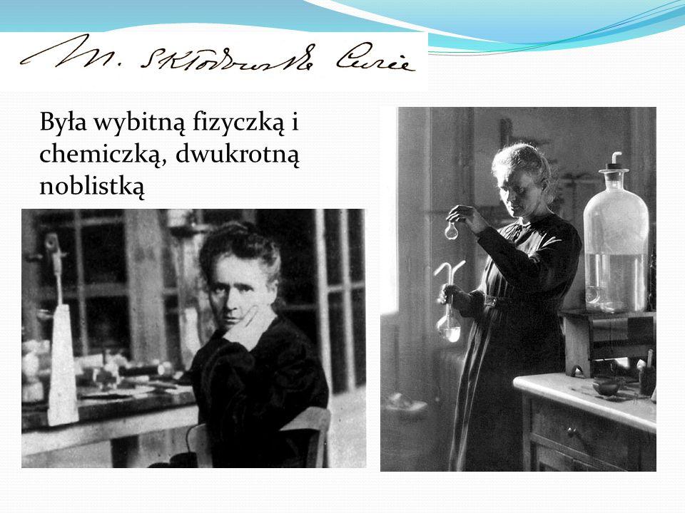 Była wybitną fizyczką i chemiczką, dwukrotną noblistką