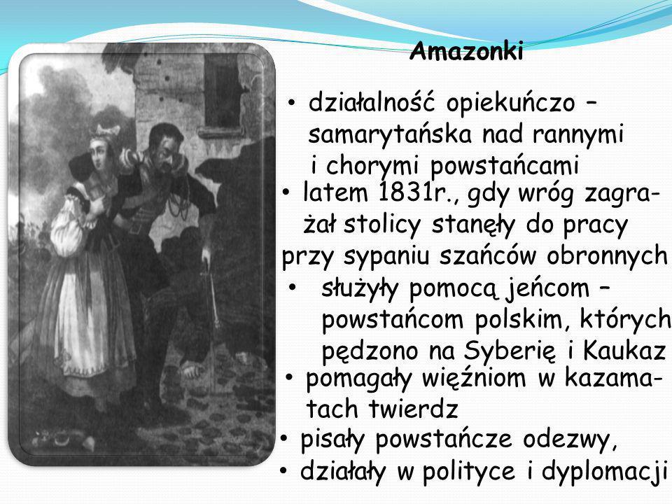 Amazonki działalność opiekuńczo – samarytańska nad rannymi. i chorymi powstańcami. latem 1831r., gdy wróg zagra- żał stolicy stanęły do pracy.