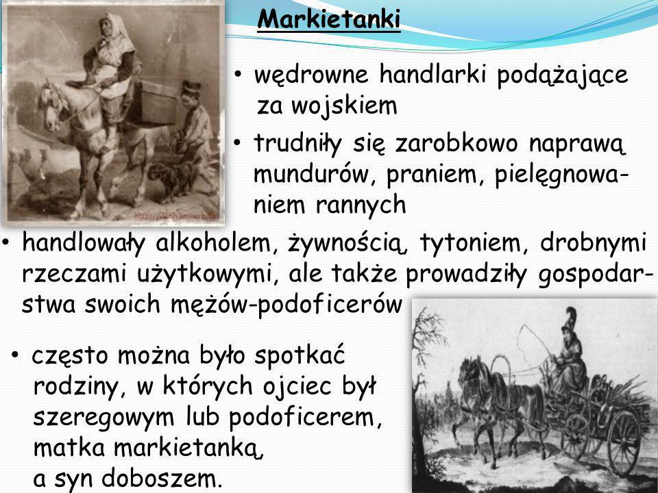 Markietanki wędrowne handlarki podążające. za wojskiem. trudniły się zarobkowo naprawą mundurów, praniem, pielęgnowa-niem rannych.