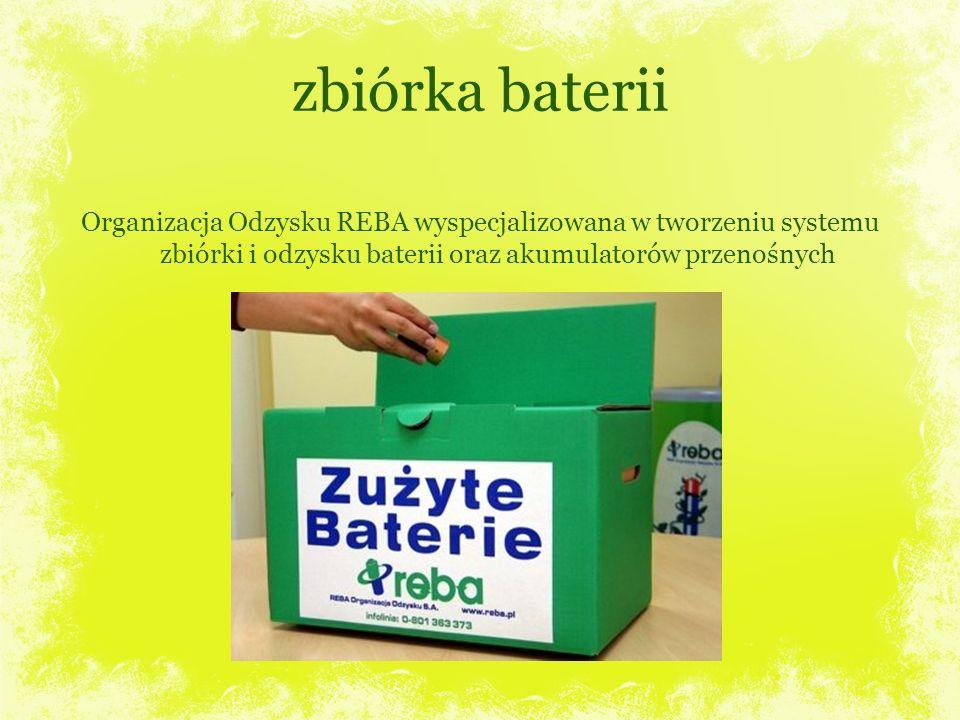 zbiórka baterii Organizacja Odzysku REBA wyspecjalizowana w tworzeniu systemu zbiórki i odzysku baterii oraz akumulatorów przenośnych.