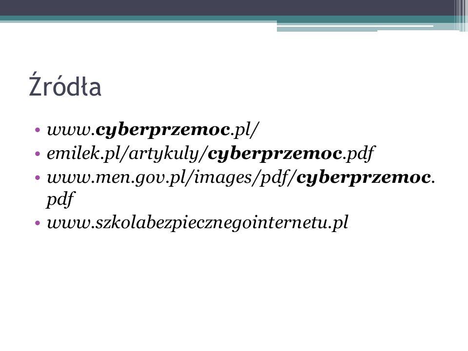 Źródła www.cyberprzemoc.pl/ emilek.pl/artykuly/cyberprzemoc.pdf