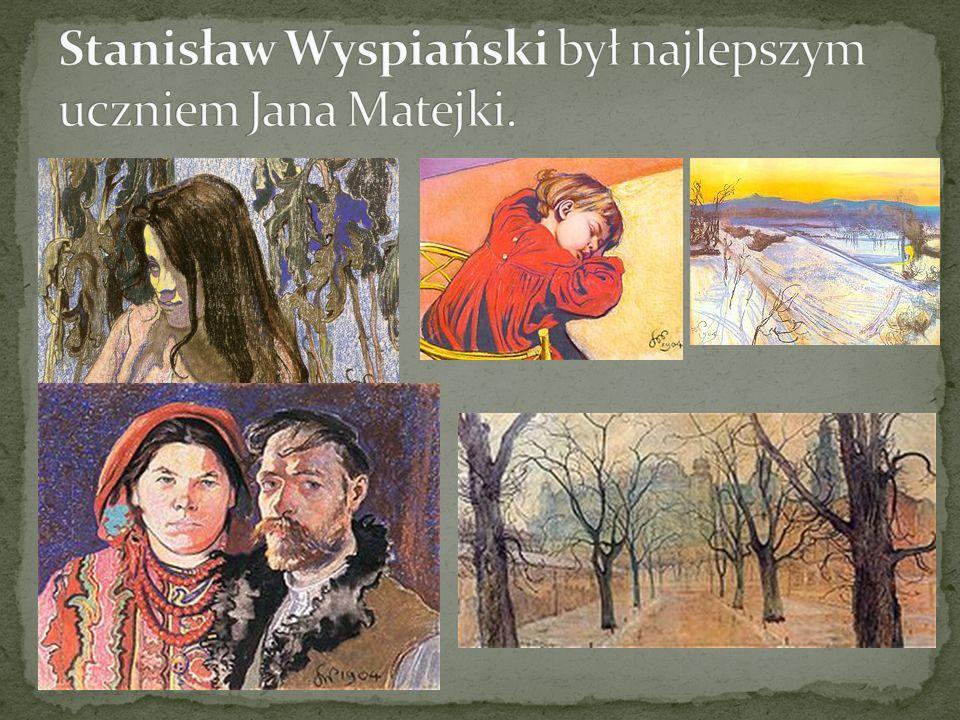 Stanisław Wyspiański był najlepszym uczniem Jana Matejki.