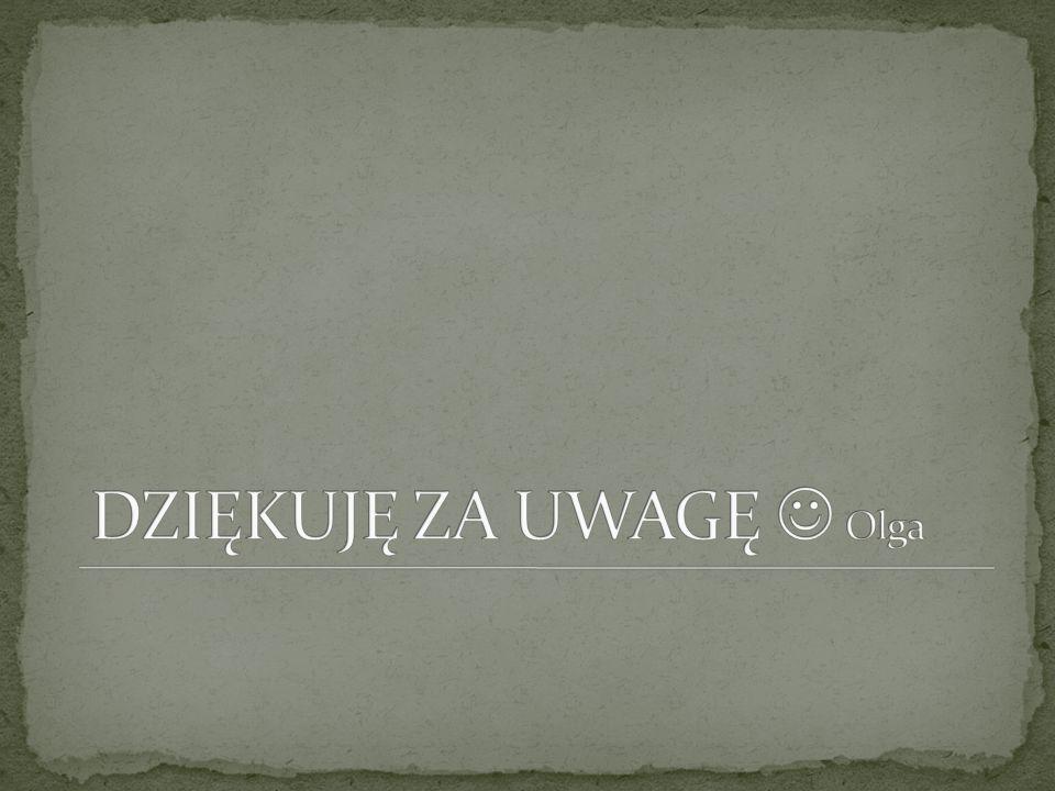 DZIĘKUJĘ ZA UWAGĘ  Olga