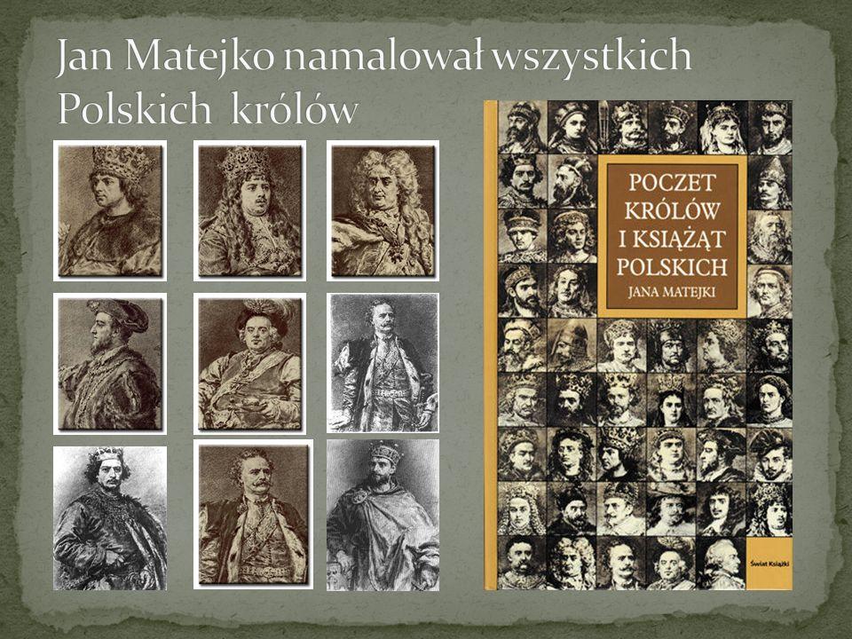 Jan Matejko namalował wszystkich Polskich królów