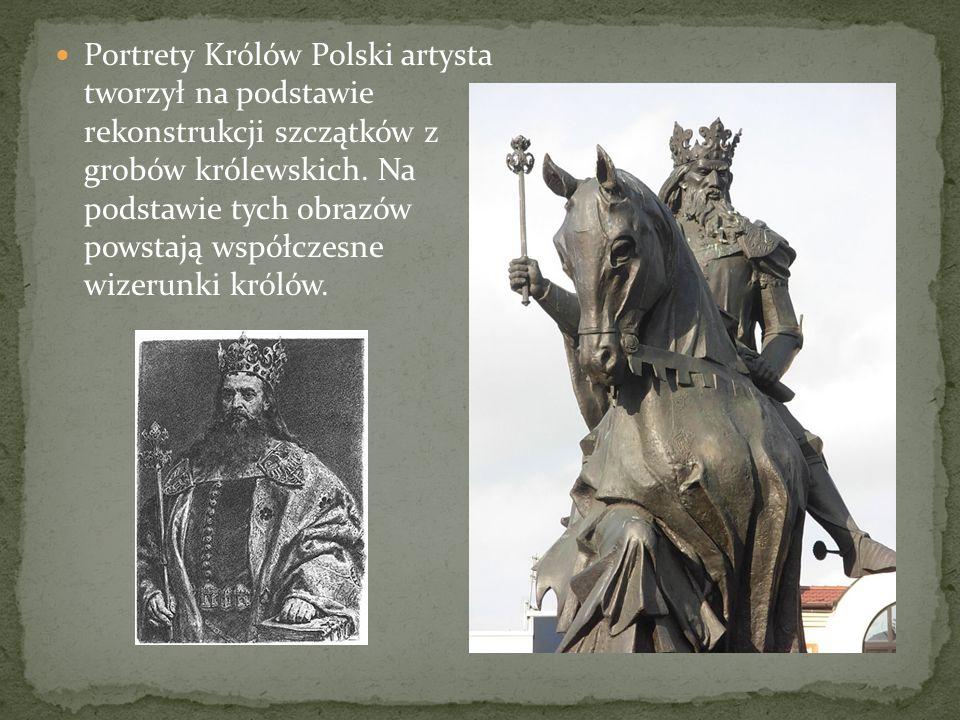 Portrety Królów Polski artysta tworzył na podstawie rekonstrukcji szczątków z grobów królewskich.