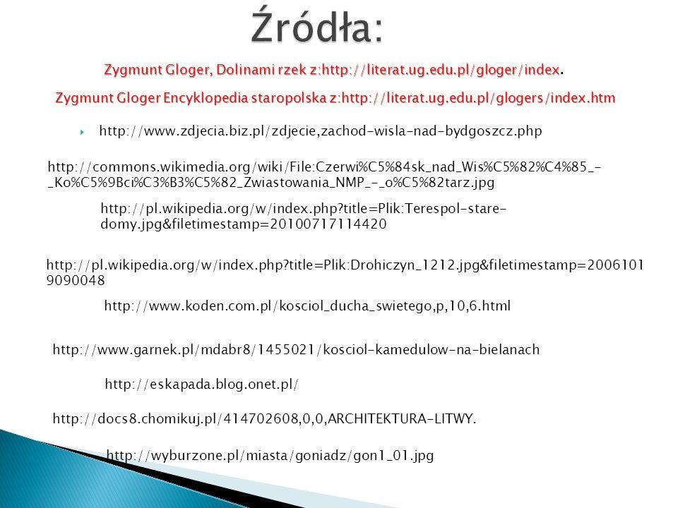 Źródła: Zygmunt Gloger, Dolinami rzek z:http://literat.ug.edu.pl/gloger/index.