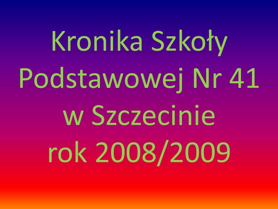 Kronika Szkoły Podstawowej Nr 41 w Szczecinie rok 2008/2009