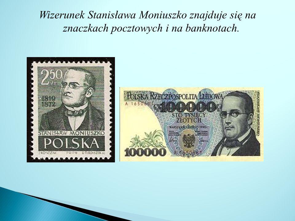 Wizerunek Stanisława Moniuszko znajduje się na znaczkach pocztowych i na banknotach.