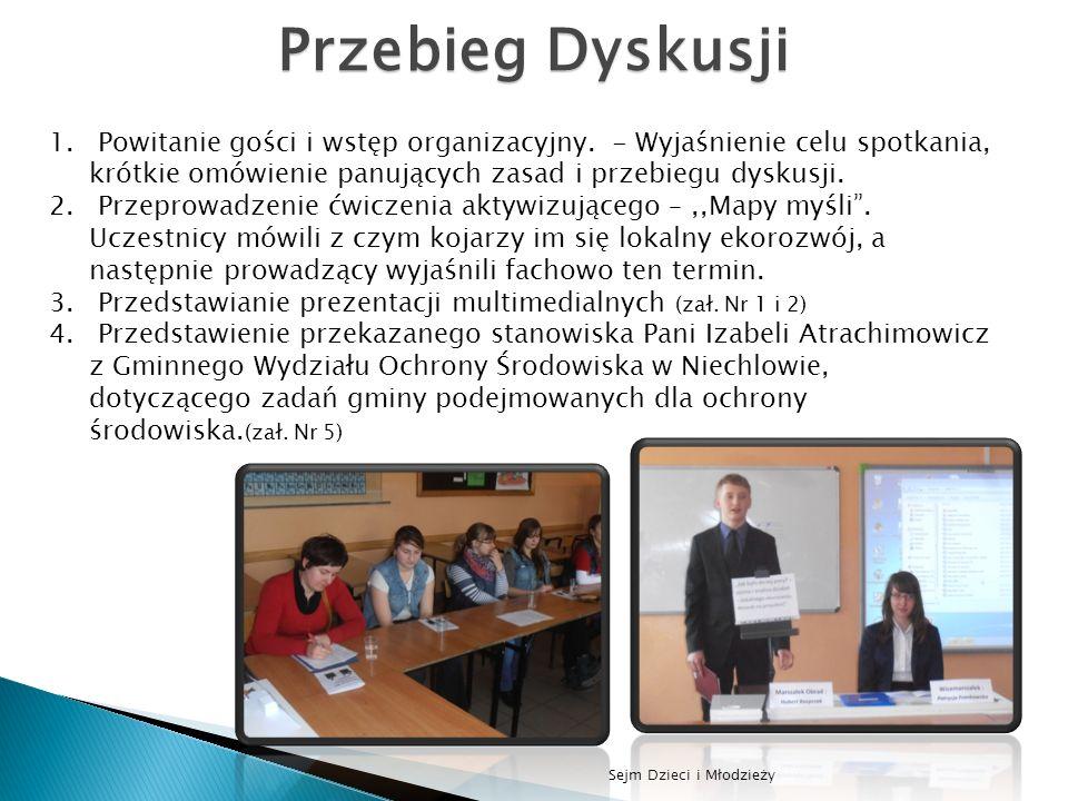 Przebieg Dyskusji Powitanie gości i wstęp organizacyjny. - Wyjaśnienie celu spotkania, krótkie omówienie panujących zasad i przebiegu dyskusji.