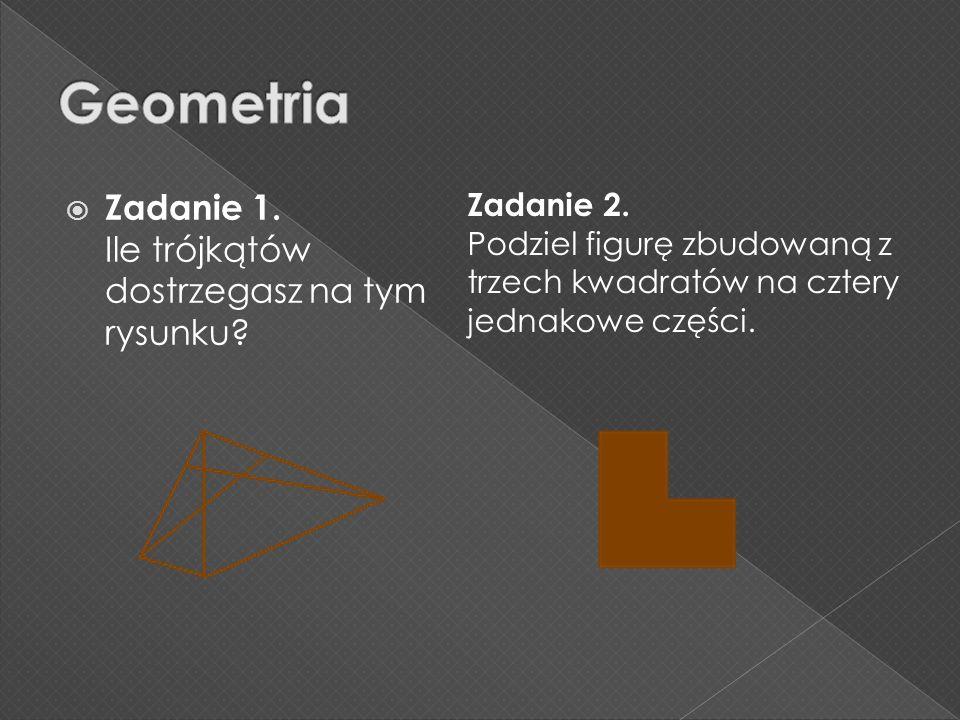 Geometria Zadanie 1. Ile trójkątów dostrzegasz na tym rysunku