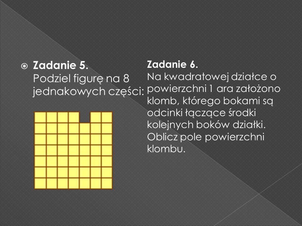Zadanie 5. Podziel figurę na 8 jednakowych części: