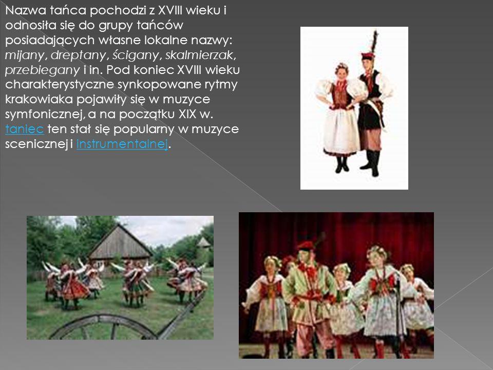 Nazwa tańca pochodzi z XVIII wieku i odnosiła się do grupy tańców posiadających własne lokalne nazwy: mijany, dreptany, ścigany, skalmierzak, przebiegany i in.