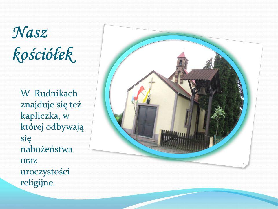 Nasz kościółek W Rudnikach znajduje się też kapliczka, w której odbywają się nabożeństwa oraz uroczystości religijne.