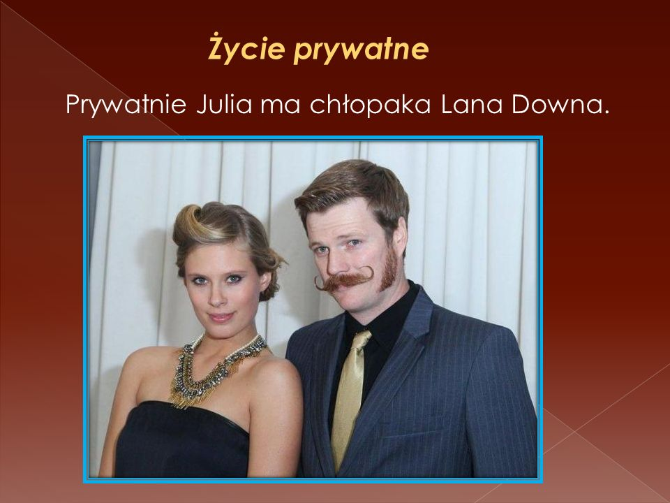 Prywatnie Julia ma chłopaka Lana Downa.