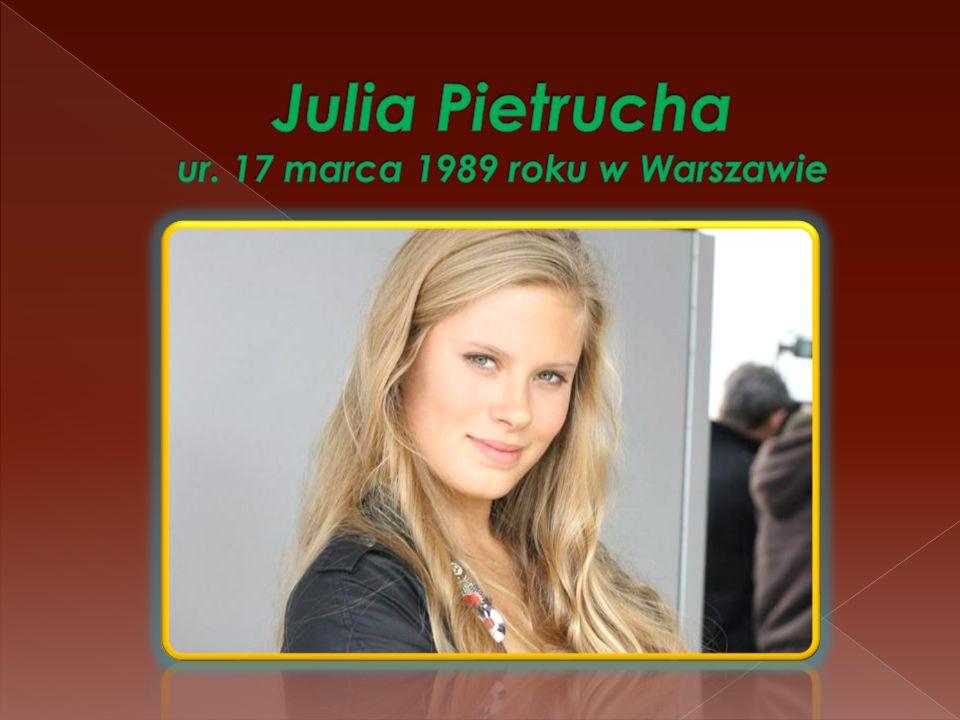 Julia Pietrucha ur. 17 marca 1989 roku w Warszawie