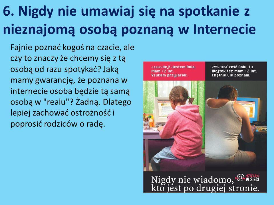 6. Nigdy nie umawiaj się na spotkanie z nieznajomą osobą poznaną w Internecie