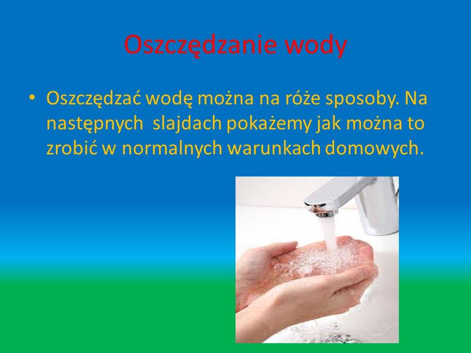 Oszczędzanie wody Oszczędzać wodę można na róże sposoby.