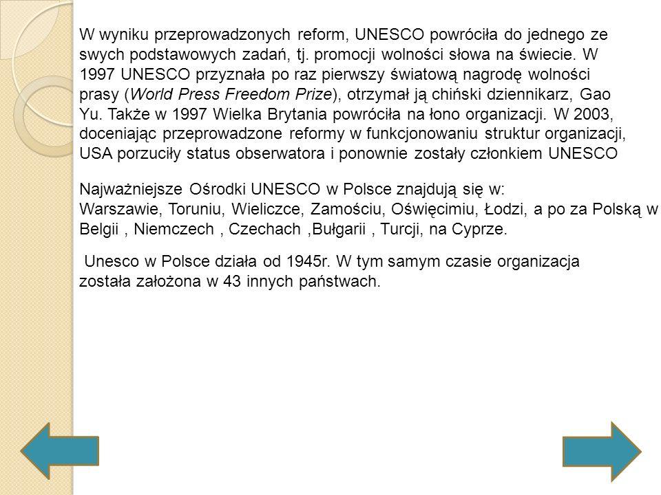 W wyniku przeprowadzonych reform, UNESCO powróciła do jednego ze swych podstawowych zadań, tj. promocji wolności słowa na świecie. W 1997 UNESCO przyznała po raz pierwszy światową nagrodę wolności prasy (World Press Freedom Prize), otrzymał ją chiński dziennikarz, Gao Yu. Także w 1997 Wielka Brytania powróciła na łono organizacji. W 2003, doceniając przeprowadzone reformy w funkcjonowaniu struktur organizacji, USA porzuciły status obserwatora i ponownie zostały członkiem UNESCO