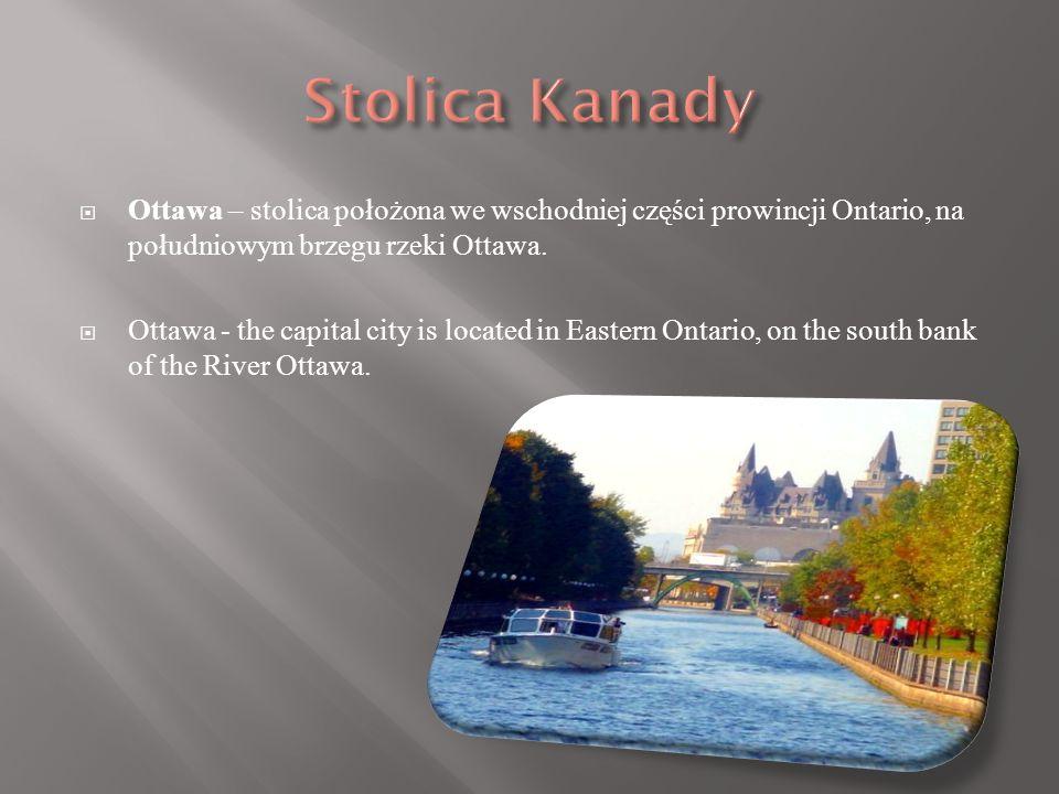 Stolica Kanady Ottawa – stolica położona we wschodniej części prowincji Ontario, na południowym brzegu rzeki Ottawa.