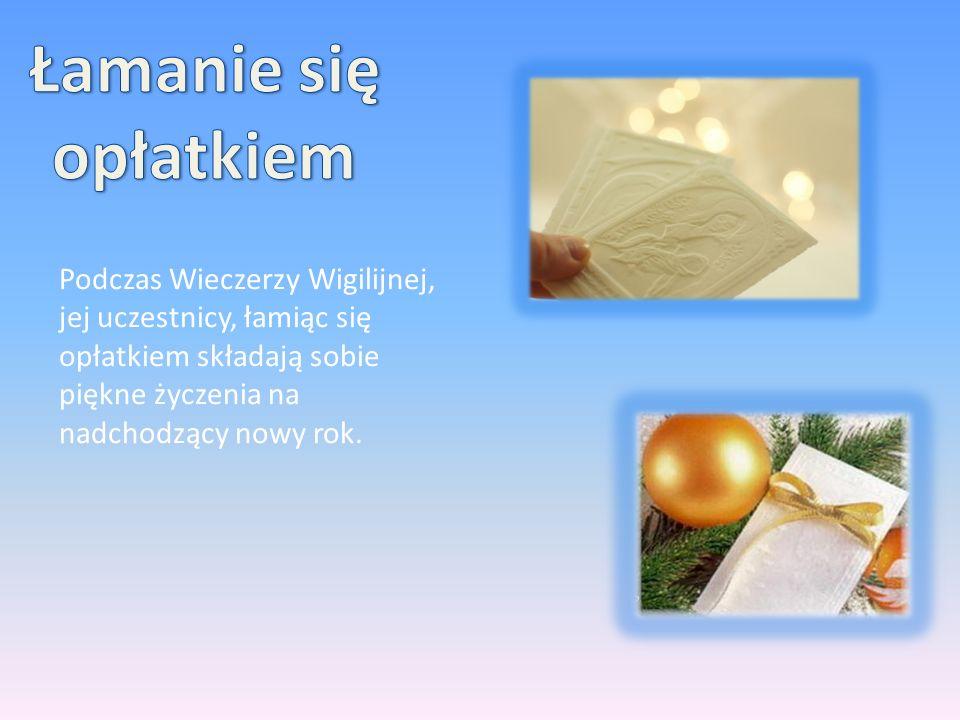 Łamanie się opłatkiem Podczas Wieczerzy Wigilijnej, jej uczestnicy, łamiąc się opłatkiem składają sobie piękne życzenia na nadchodzący nowy rok.