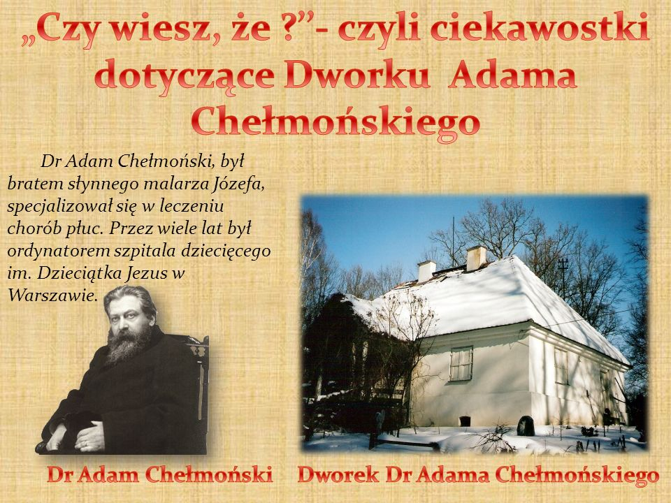 """""""Czy wiesz, że ''- czyli ciekawostki dotyczące Dworku Adama Chełmońskiego"""