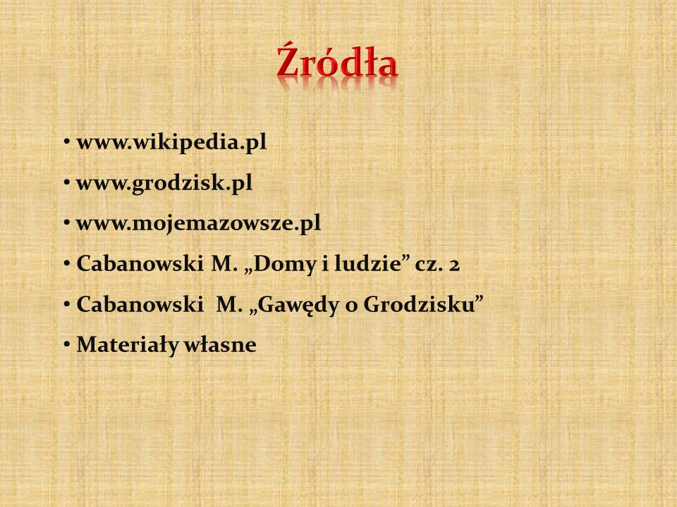 Źródła www.wikipedia.pl www.grodzisk.pl www.mojemazowsze.pl