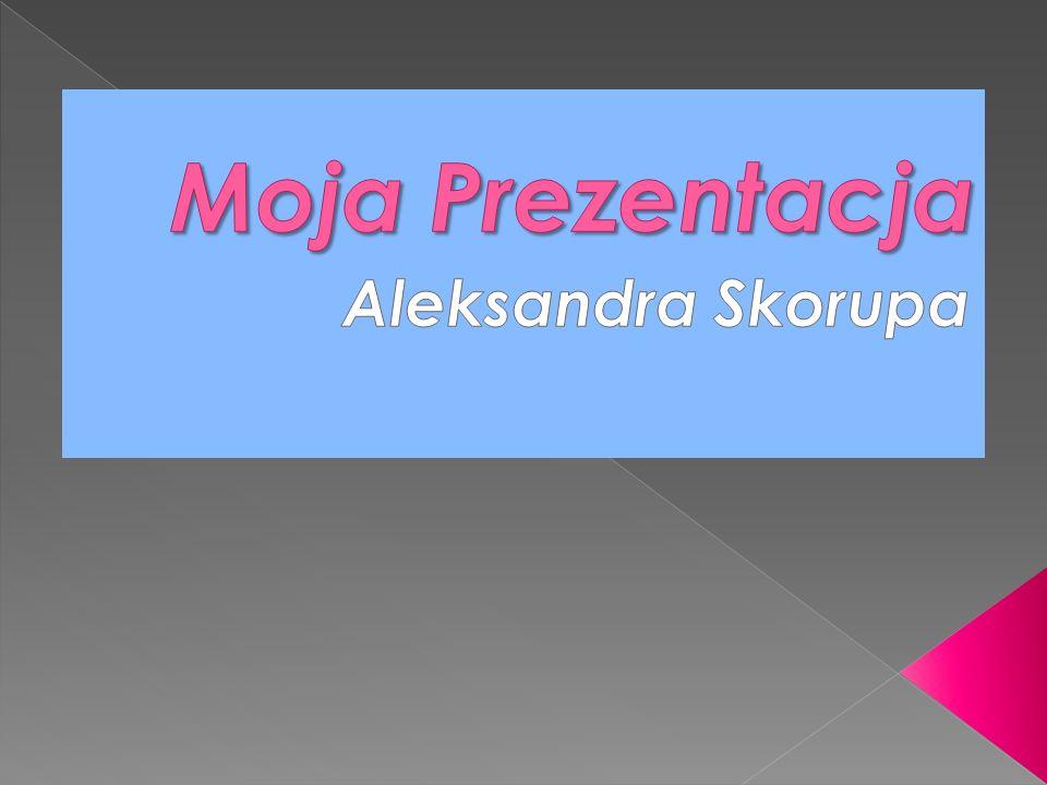 Moja Prezentacja Aleksandra Skorupa
