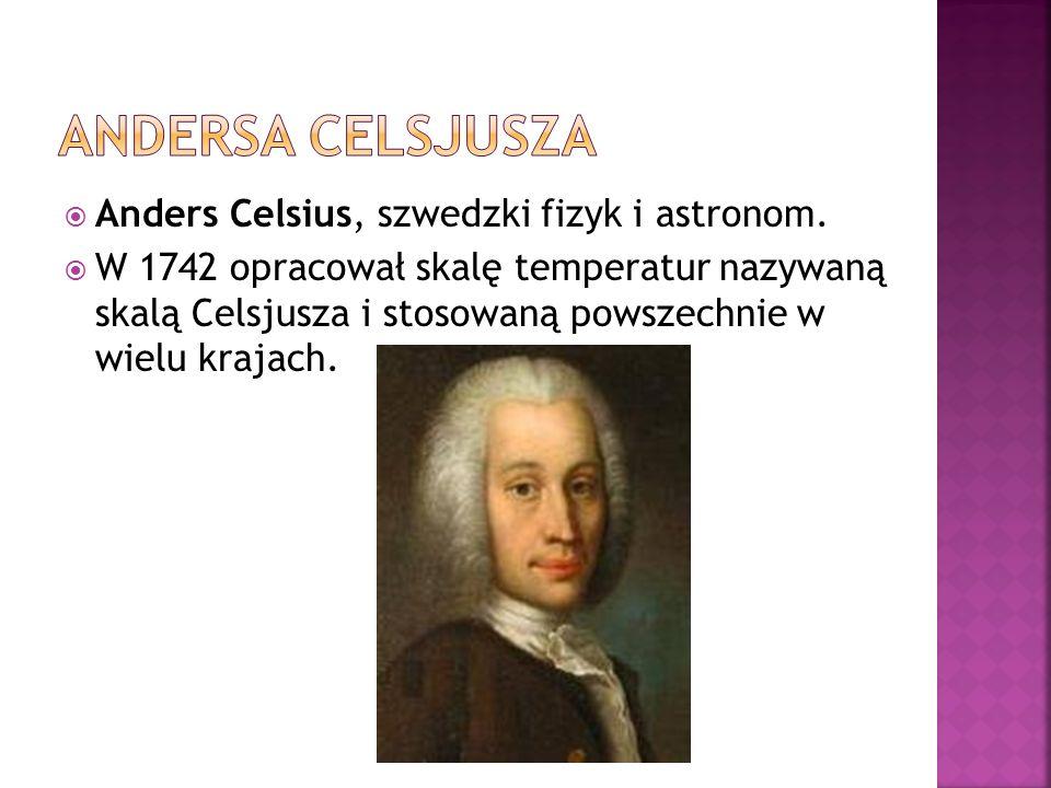 Andersa Celsjusza Anders Celsius, szwedzki fizyk i astronom.