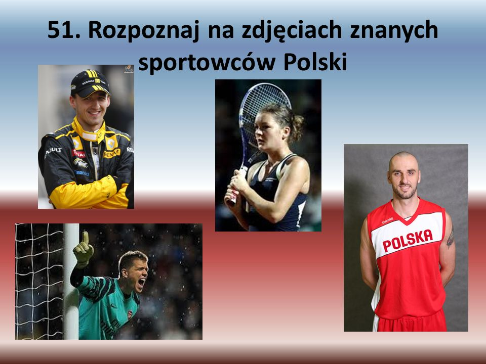 51. Rozpoznaj na zdjęciach znanych sportowców Polski