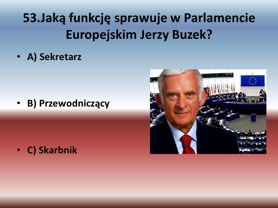 53.Jaką funkcję sprawuje w Parlamencie Europejskim Jerzy Buzek