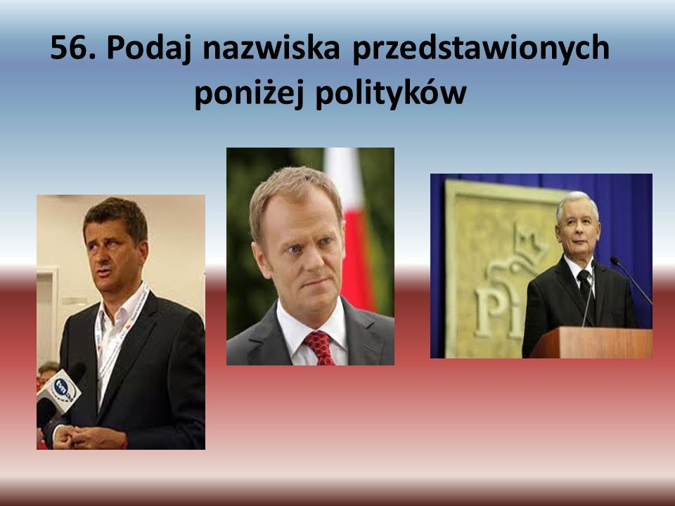 56. Podaj nazwiska przedstawionych poniżej polityków