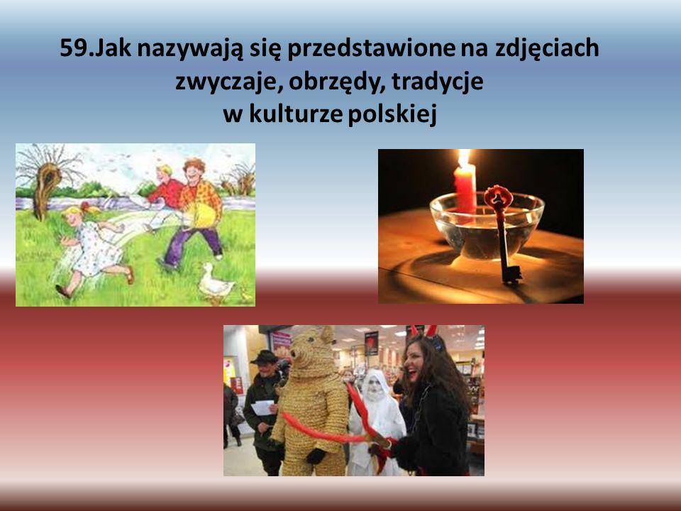 59.Jak nazywają się przedstawione na zdjęciach zwyczaje, obrzędy, tradycje w kulturze polskiej