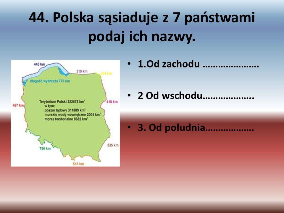 44. Polska sąsiaduje z 7 państwami podaj ich nazwy.