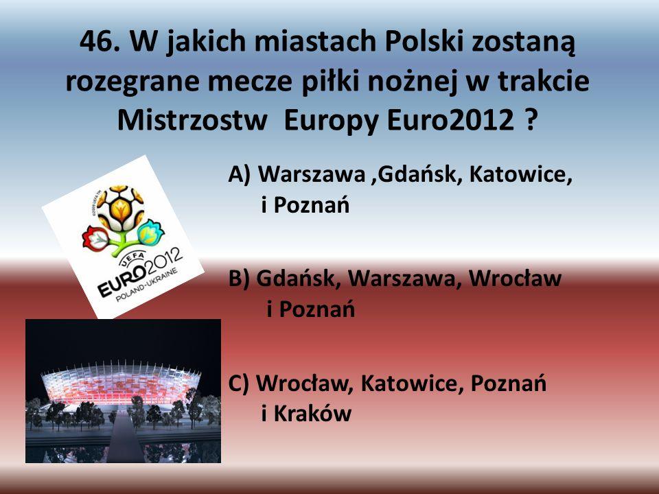 46. W jakich miastach Polski zostaną rozegrane mecze piłki nożnej w trakcie Mistrzostw Europy Euro2012