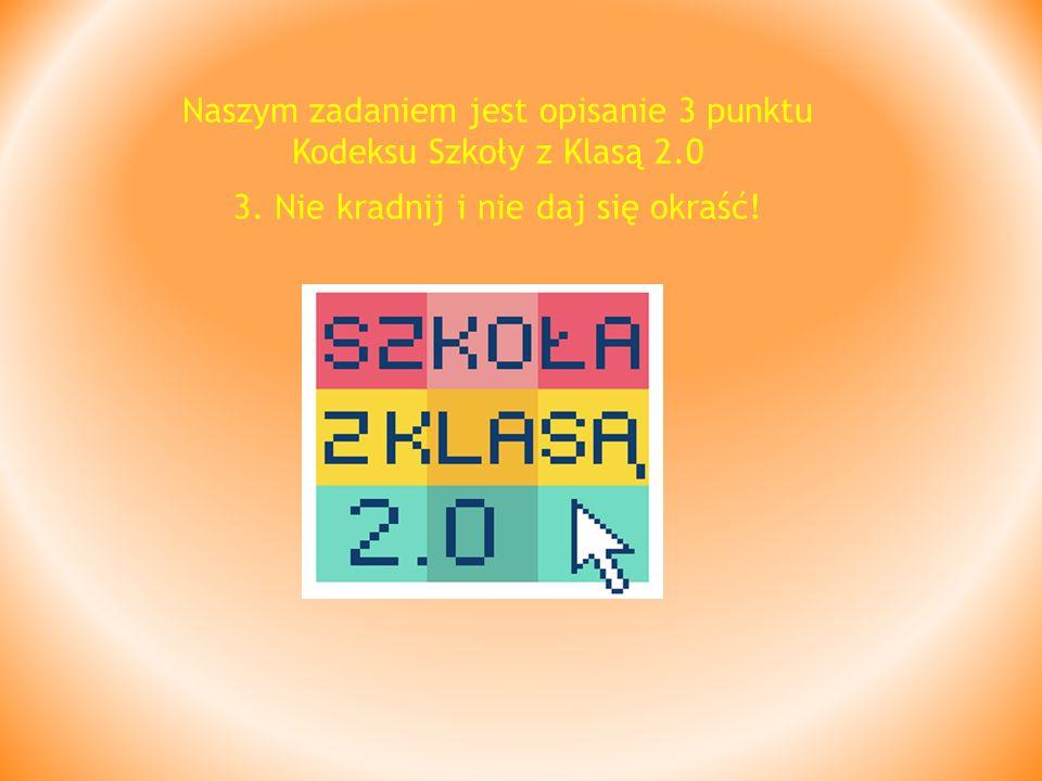 Naszym zadaniem jest opisanie 3 punktu Kodeksu Szkoły z Klasą 2. 0 3