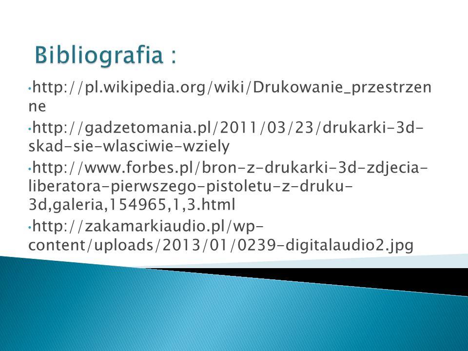 Bibliografia : http://pl.wikipedia.org/wiki/Drukowanie_przestrzen ne