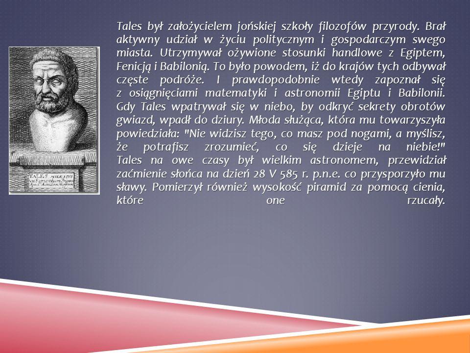 Tales był założycielem jońskiej szkoły filozofów przyrody