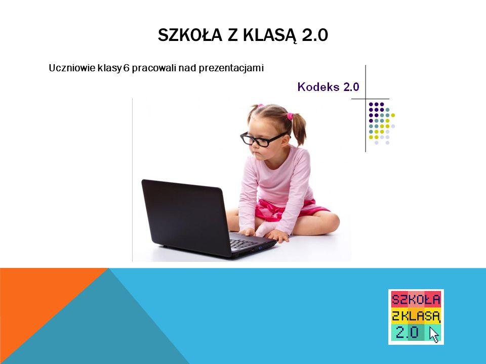 SZKOŁA Z KLASĄ 2.0 Uczniowie klasy 6 pracowali nad prezentacjami