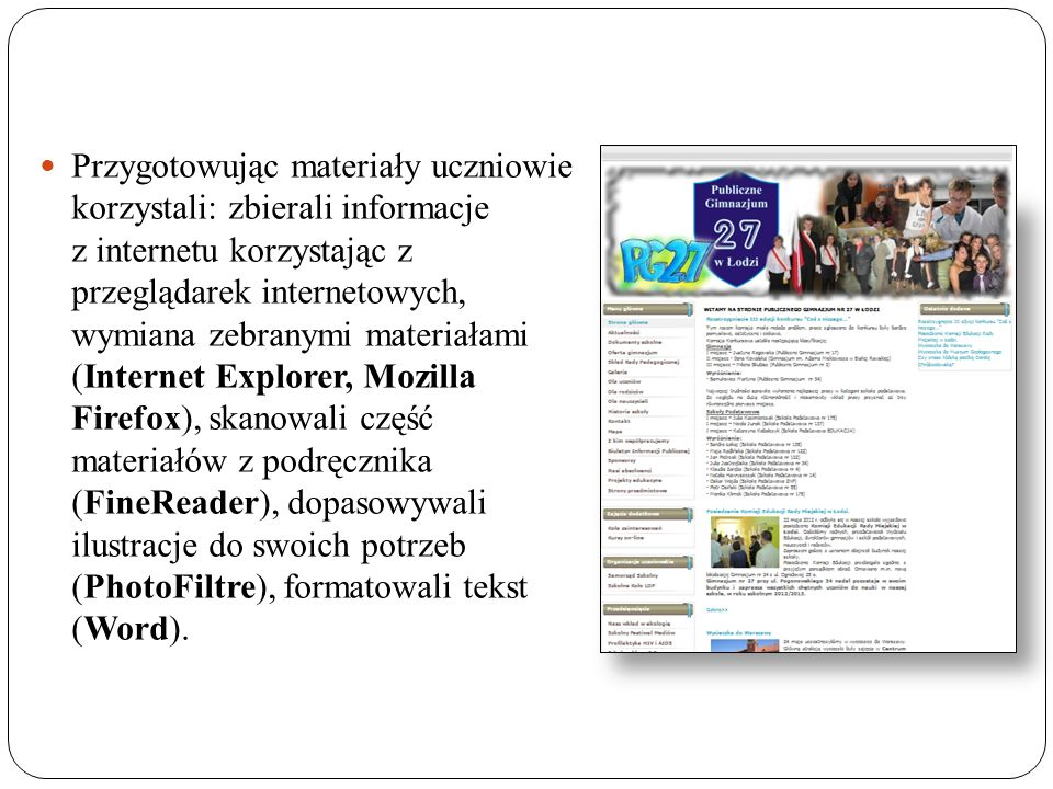 Przygotowując materiały uczniowie korzystali: zbierali informacje z internetu korzystając z przeglądarek internetowych, wymiana zebranymi materiałami (Internet Explorer, Mozilla Firefox), skanowali część materiałów z podręcznika (FineReader), dopasowywali ilustracje do swoich potrzeb (PhotoFiltre), formatowali tekst (Word).