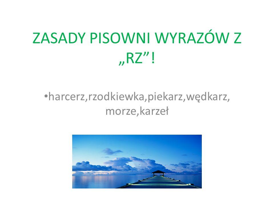 """ZASADY PISOWNI WYRAZÓW Z """"RZ !"""