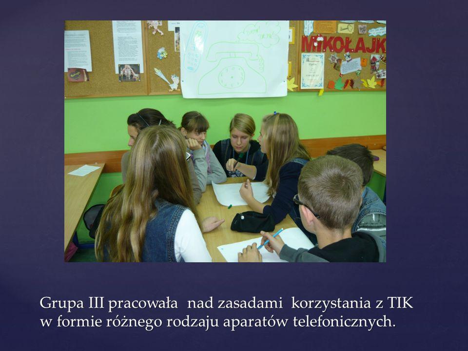 Grupa III pracowała nad zasadami korzystania z TIK w formie różnego rodzaju aparatów telefonicznych.