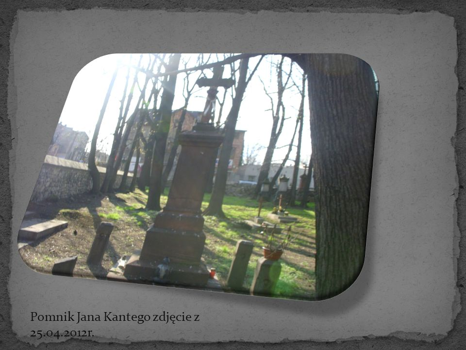 Pomnik Jana Kantego zdjęcie z 25.04.2012r.