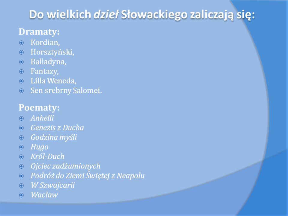 Do wielkich dzieł Słowackiego zaliczają się: